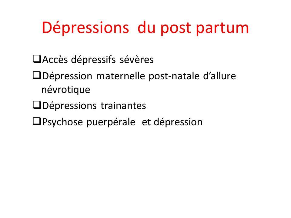 Dépressions du post partum Accès dépressifs sévères Dépression maternelle post-natale dallure névrotique Dépressions trainantes Psychose puerpérale et
