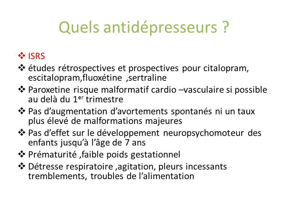 Quels antidépresseurs ? ISRS études rétrospectives et prospectives pour citalopram, escitalopram,fluoxétine,sertraline Paroxetine risque malformatif c