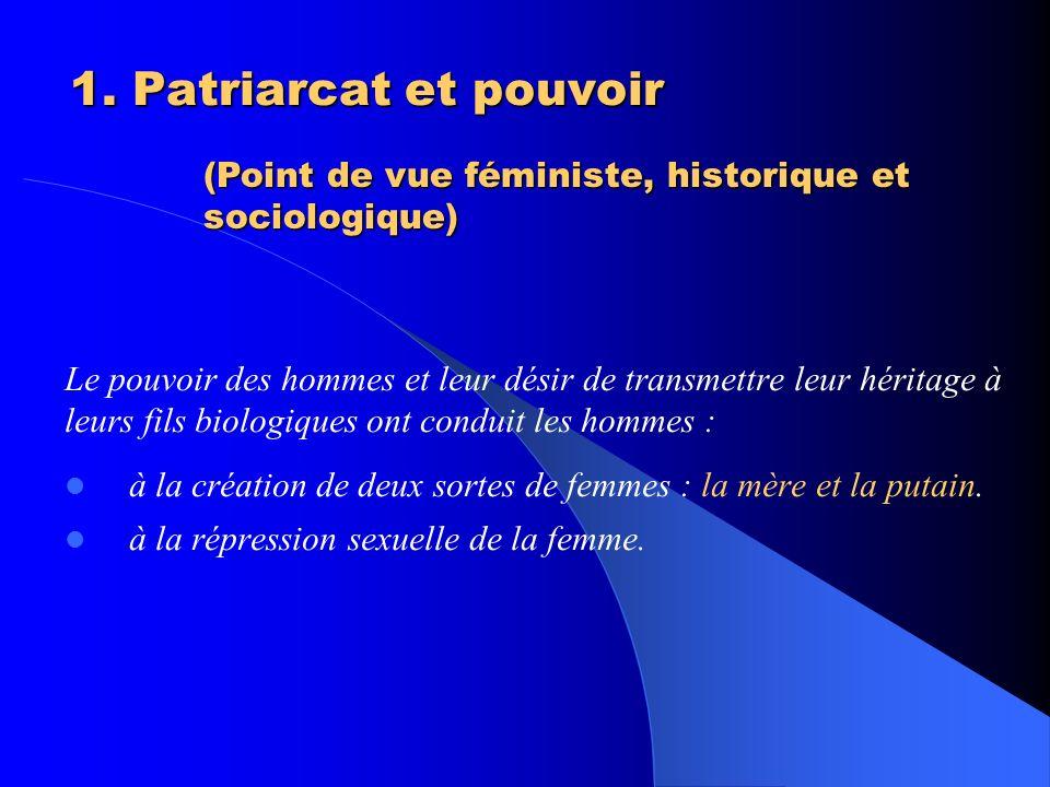 1. Patriarcat et pouvoir 1. Patriarcat et pouvoir Le pouvoir des hommes et leur désir de transmettre leur héritage à leurs fils biologiques ont condui