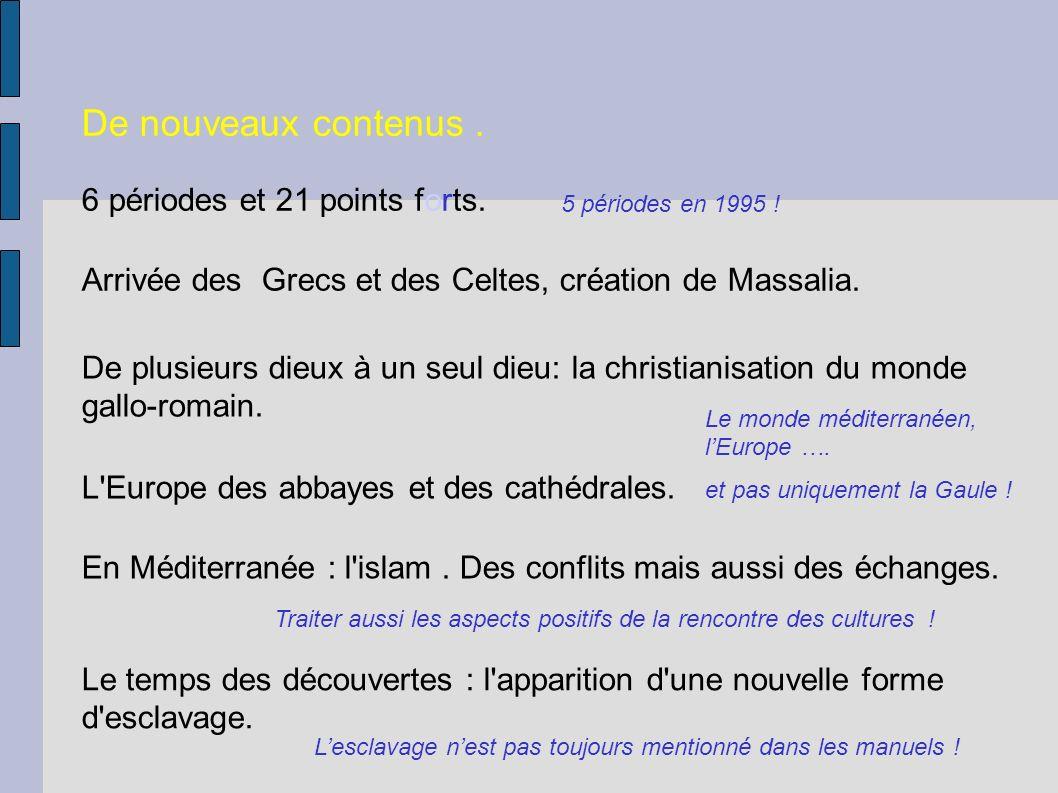 De nouveaux contenus. 6 périodes et 21 points forts. Arrivée des Grecs et des Celtes, création de Massalia. De plusieurs dieux à un seul dieu: la chri