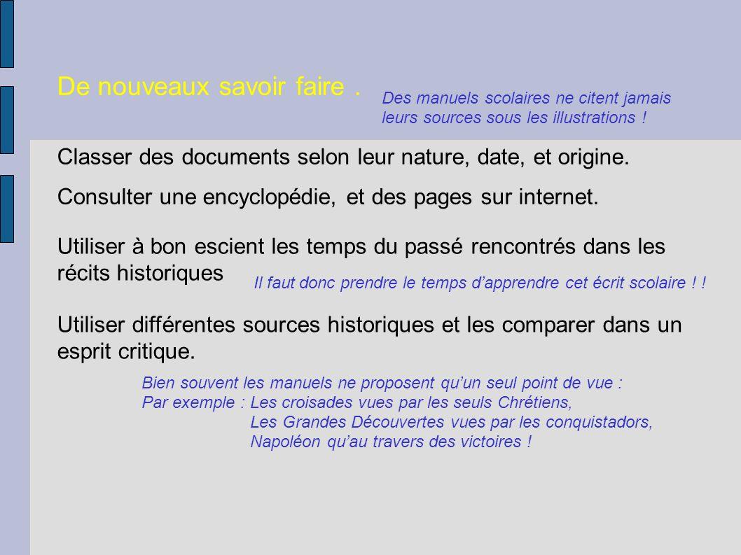 De nouveaux savoir faire. Classer des documents selon leur nature, date, et origine. Consulter une encyclopédie, et des pages sur internet. Utiliser à