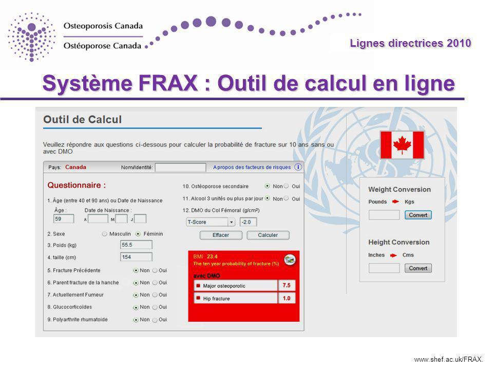 Lignes directrices 2010 Système FRAX : Outil de calcul en ligne www.shef.ac.uk/FRAX. Lignes directrices 2010