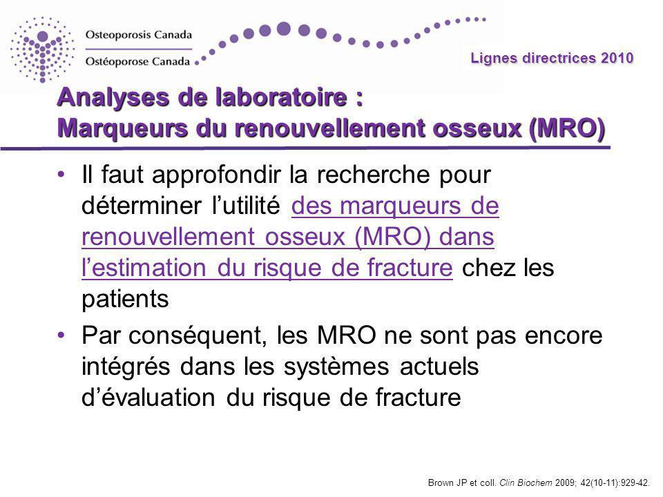 Lignes directrices 2010 Analyses de laboratoire : Marqueurs du renouvellement osseux (MRO) Il faut approfondir la recherche pour déterminer lutilité d