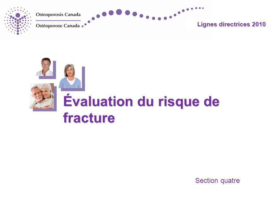Lignes directrices 2010 On peut accéder à dautres diapositives en utilisant les hyperliens présents dans les diapositives principales Section quatre – Section quatre – Évaluation du risque de fracture Documentation additionnelle