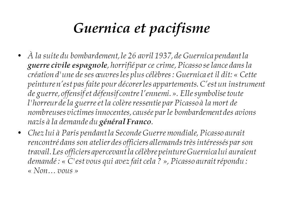 Guernica et pacifisme À la suite du bombardement, le 26 avril 1937, de Guernica pendant la guerre civile espagnole, horrifié par ce crime, Picasso se