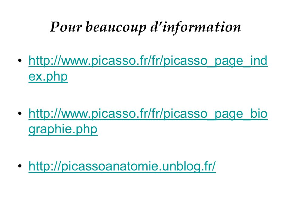 Pour beaucoup dinformation http://www.picasso.fr/fr/picasso_page_ind ex.phphttp://www.picasso.fr/fr/picasso_page_ind ex.php http://www.picasso.fr/fr/p