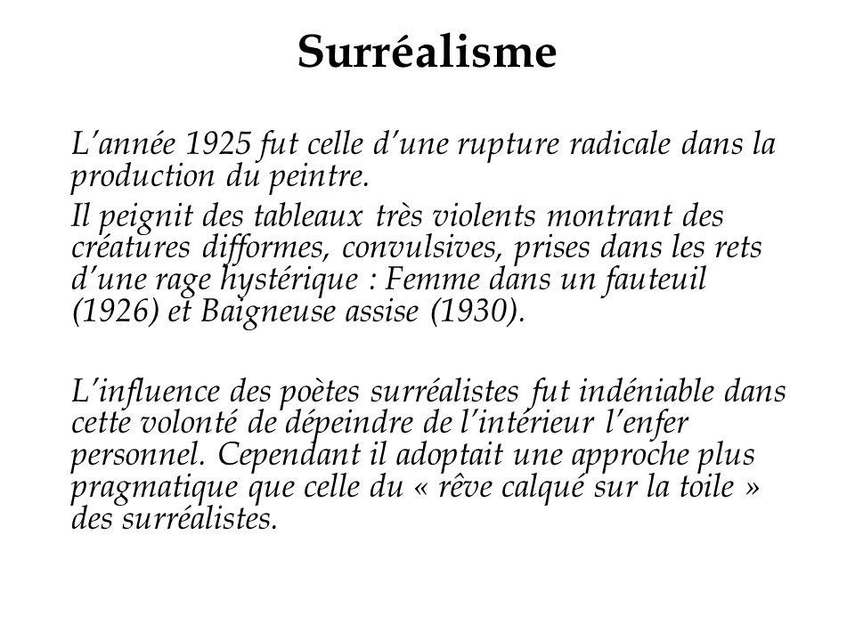 Surréalisme Lannée 1925 fut celle dune rupture radicale dans la production du peintre. Il peignit des tableaux très violents montrant des créatures di