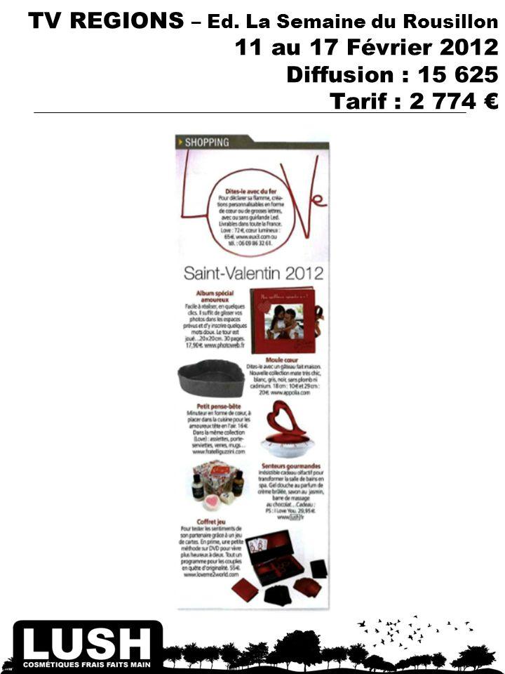 TV REGIONS – Ed. La Semaine du Rousillon 11 au 17 Février 2012 Diffusion : 15 625 Tarif : 2 774