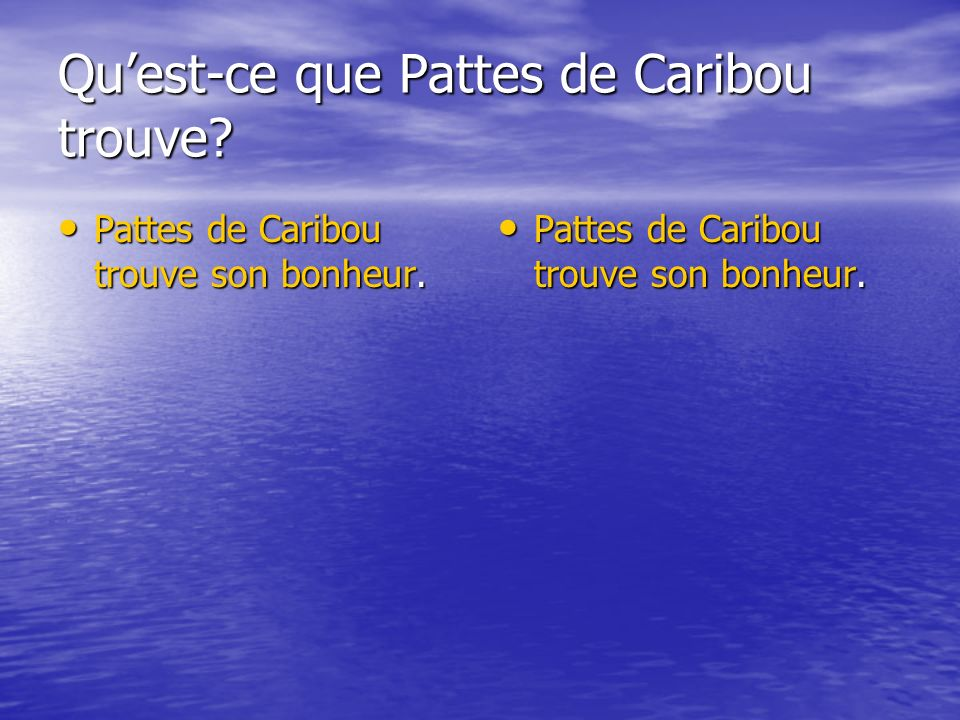 Quest-ce que Pattes de Caribou trouve.Pattes de Caribou trouve son bonheur.