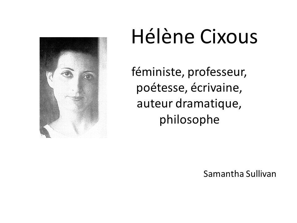 Hélène Cixous Samantha Sullivan féministe, professeur, poétesse, écrivaine, auteur dramatique, philosophe