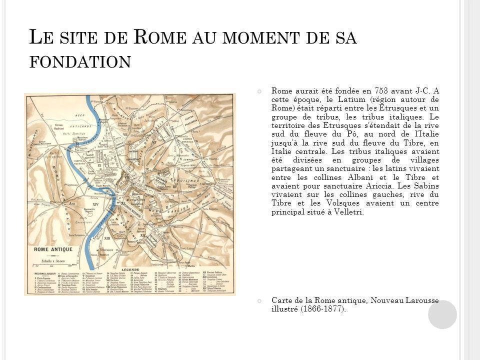 L E SITE DE R OME AU MOMENT DE SA FONDATION Rome aurait été fondée en 753 avant J-C.