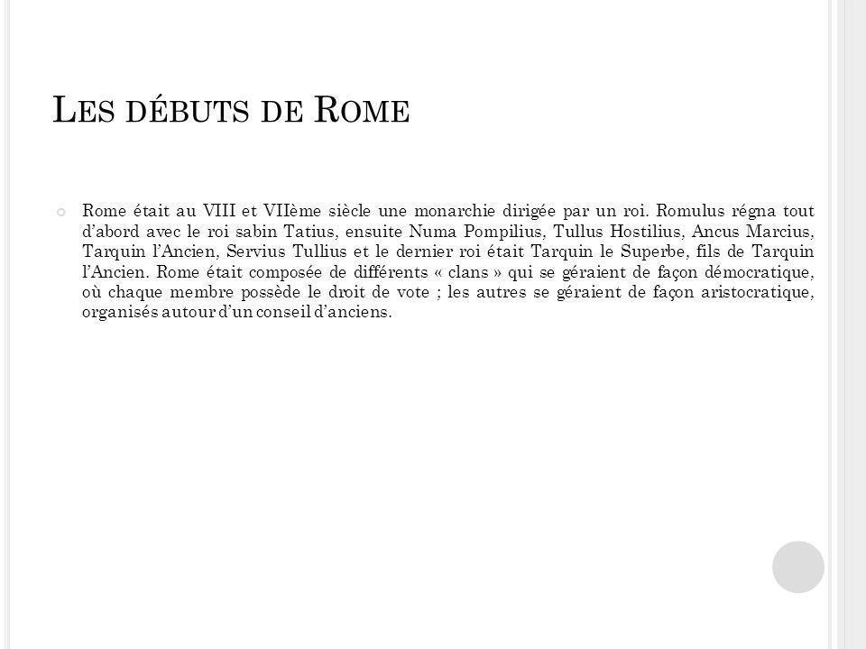 L ES DÉBUTS DE R OME Rome était au VIII et VIIème siècle une monarchie dirigée par un roi.