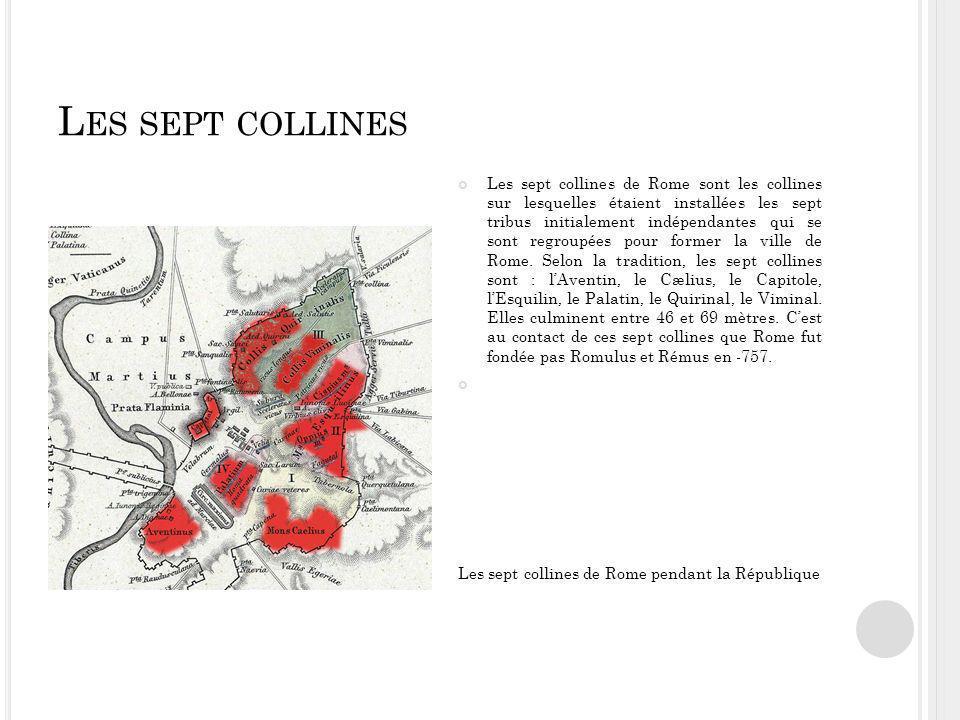 L ES SEPT COLLINES Les sept collines de Rome sont les collines sur lesquelles étaient installées les sept tribus initialement indépendantes qui se sont regroupées pour former la ville de Rome.