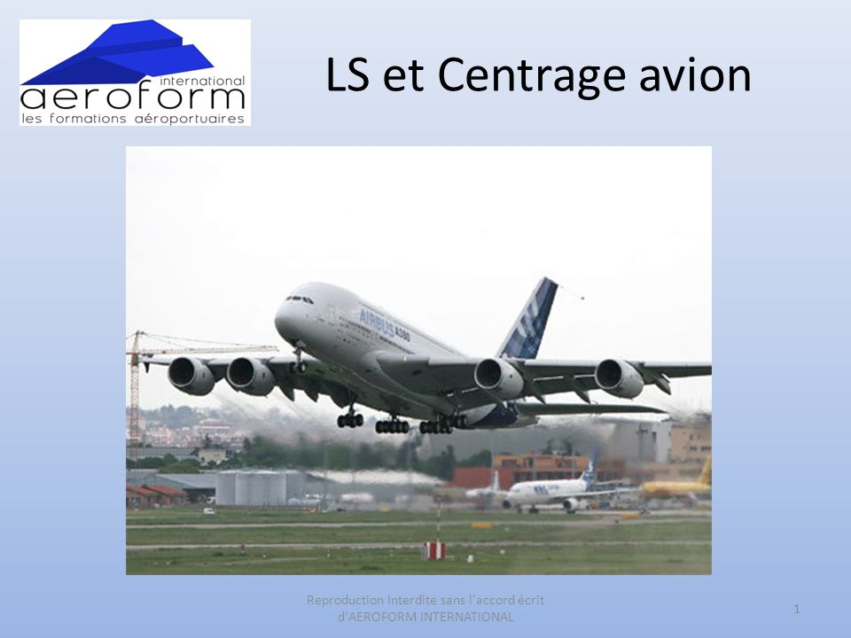 LS et Centrage avion 1 Reproduction Interdite sans l'accord écrit d'AEROFORM INTERNATIONAL