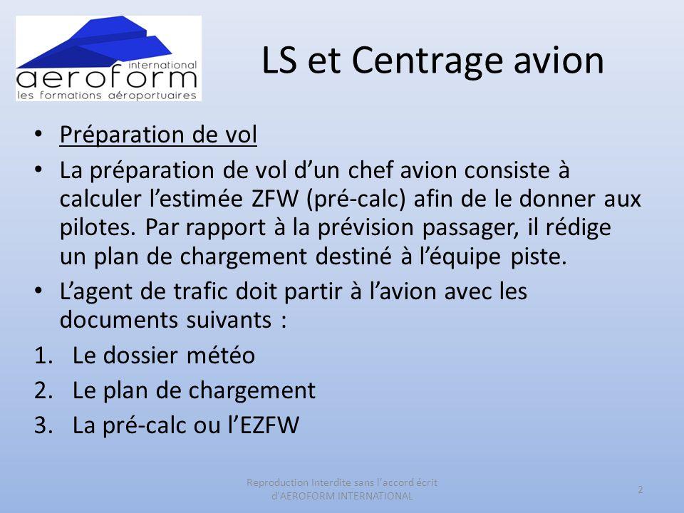LS et Centrage avion Préparation de vol La préparation de vol dun chef avion consiste à calculer lestimée ZFW (pré-calc) afin de le donner aux pilotes.