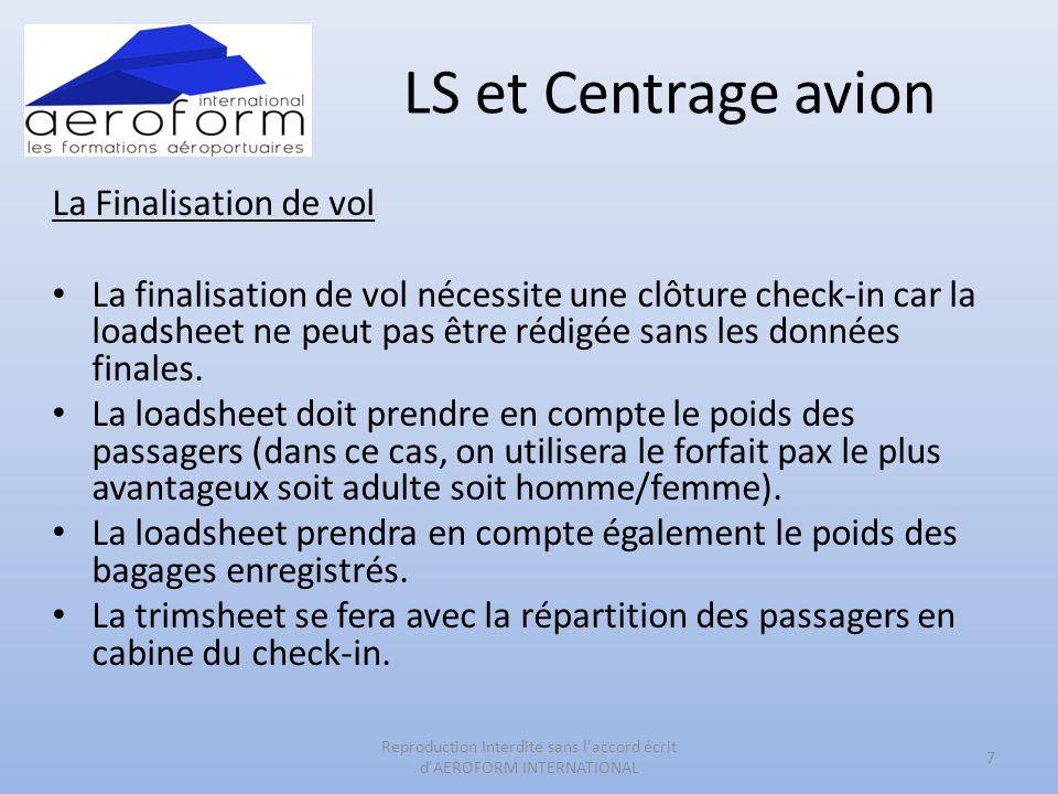 LS et Centrage avion La Finalisation de vol La finalisation de vol nécessite une clôture check-in car la loadsheet ne peut pas être rédigée sans les données finales.