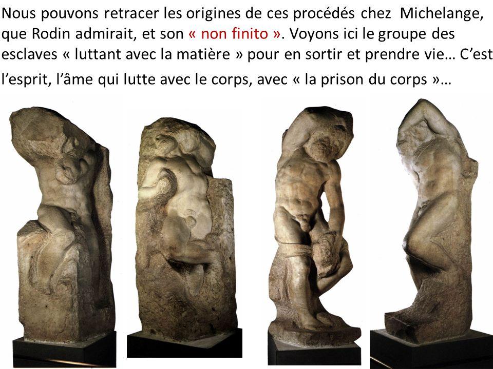 Nous pouvons retracer les origines de ces procédés chez Michelange, que Rodin admirait, et son « non finito ». Voyons ici le groupe des esclaves « lut