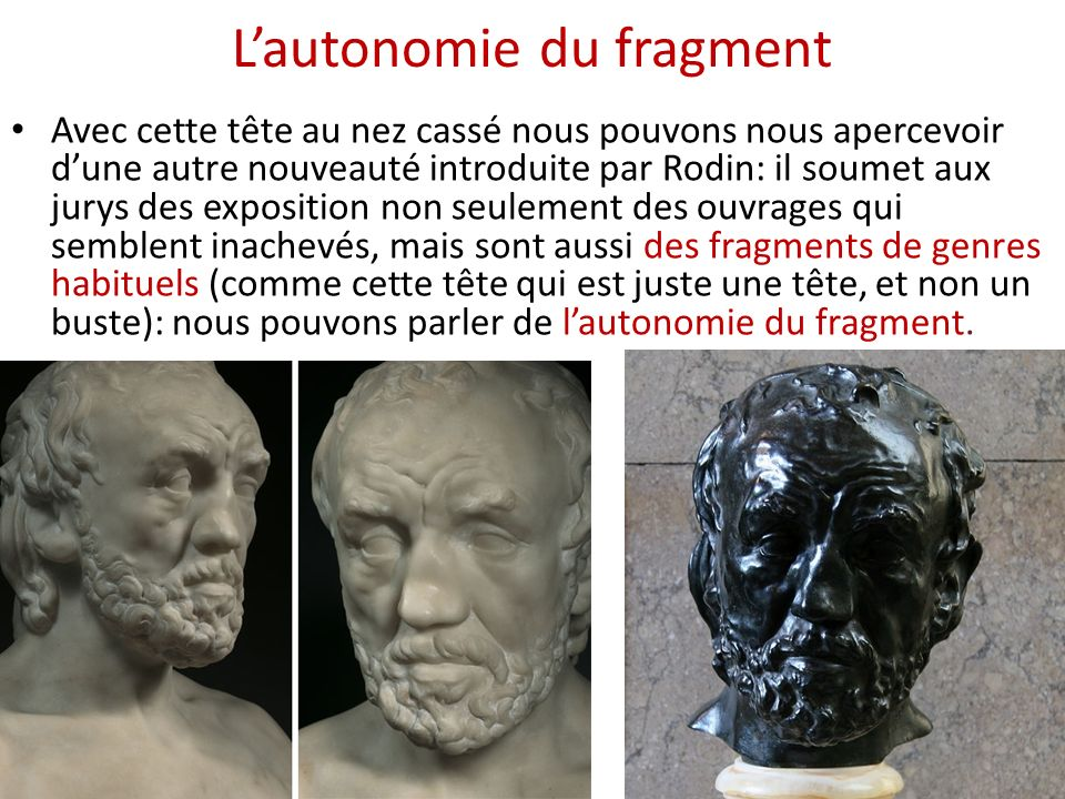 Lautonomie du fragment Avec cette tête au nez cassé nous pouvons nous apercevoir dune autre nouveauté introduite par Rodin: il soumet aux jurys des ex