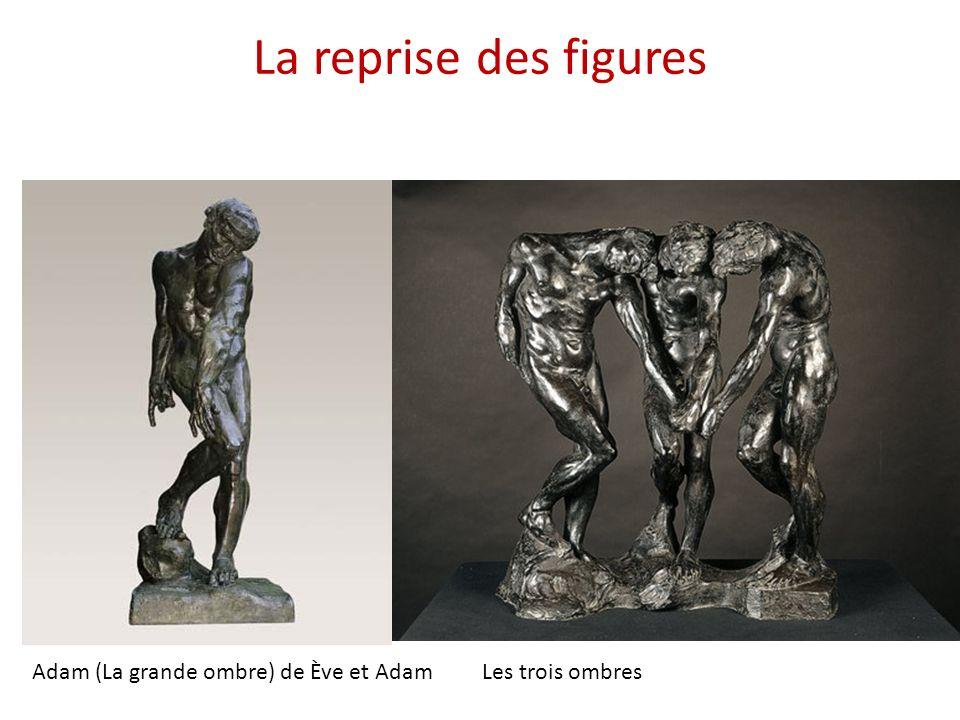 La reprise des figures Adam (La grande ombre) de Ève et AdamLes trois ombres