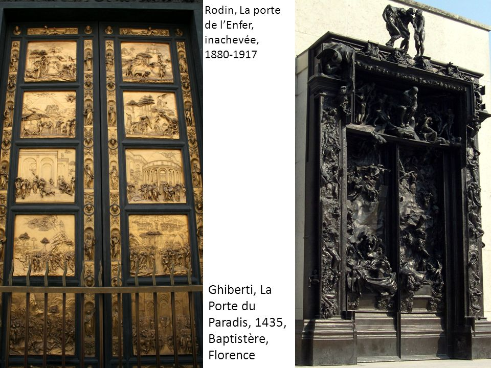 Ghiberti, La Porte du Paradis, 1435, Baptistère, Florence Rodin, La porte de lEnfer, inachevée, 1880-1917