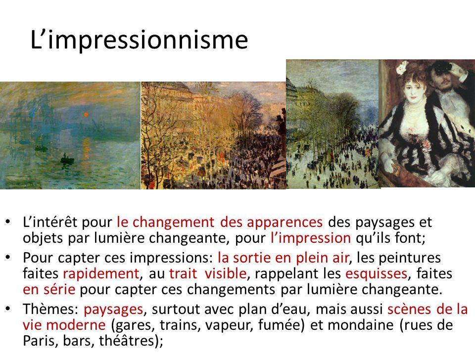 Limpressionnisme Lintérêt pour le changement des apparences des paysages et objets par lumière changeante, pour limpression quils font; Pour capter ce