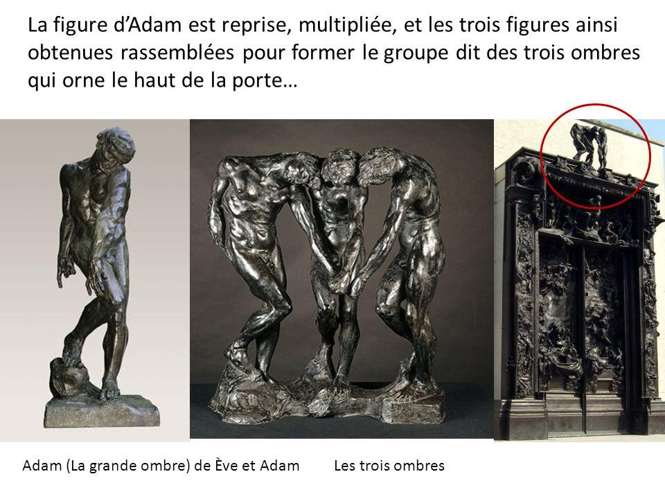 La figure dAdam est reprise, multipliée, et les trois figures ainsi obtenues rassemblées pour former le groupe dit des trois ombres qui orne le haut d