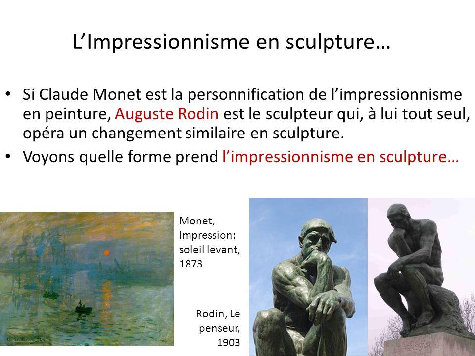 LImpressionnisme en sculpture… Si Claude Monet est la personnification de limpressionnisme en peinture, Auguste Rodin est le sculpteur qui, à lui tout