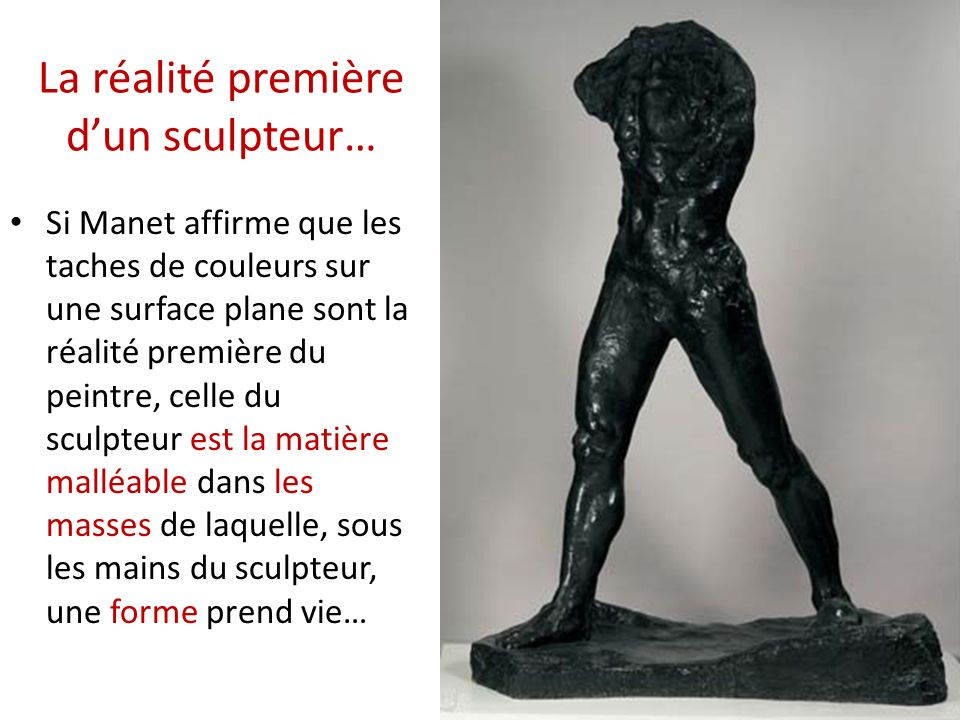 La matière malléable… Mais le bronze ne se travaille pas directement, il est coulé à partir du modèle en argile ou en cire… La pierre est taillé, un travail lent et difficile… Rodin souligne ce processus, laissant apparaitre les traces du procédé de modelage dans lœuvre coulé dans le bronze.