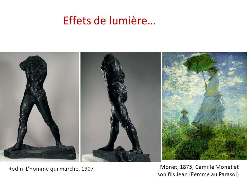 Monet, 1875, Camille Monet et son fils Jean (Femme au Parasol) Rodin, Lhomme qui marche, 1907 Effets de lumière: la surface du bronze reflète sur les creux et saillies des traces de rajout et denlèvement de la matière au modelage laissés apparents dans lœuvre finale.