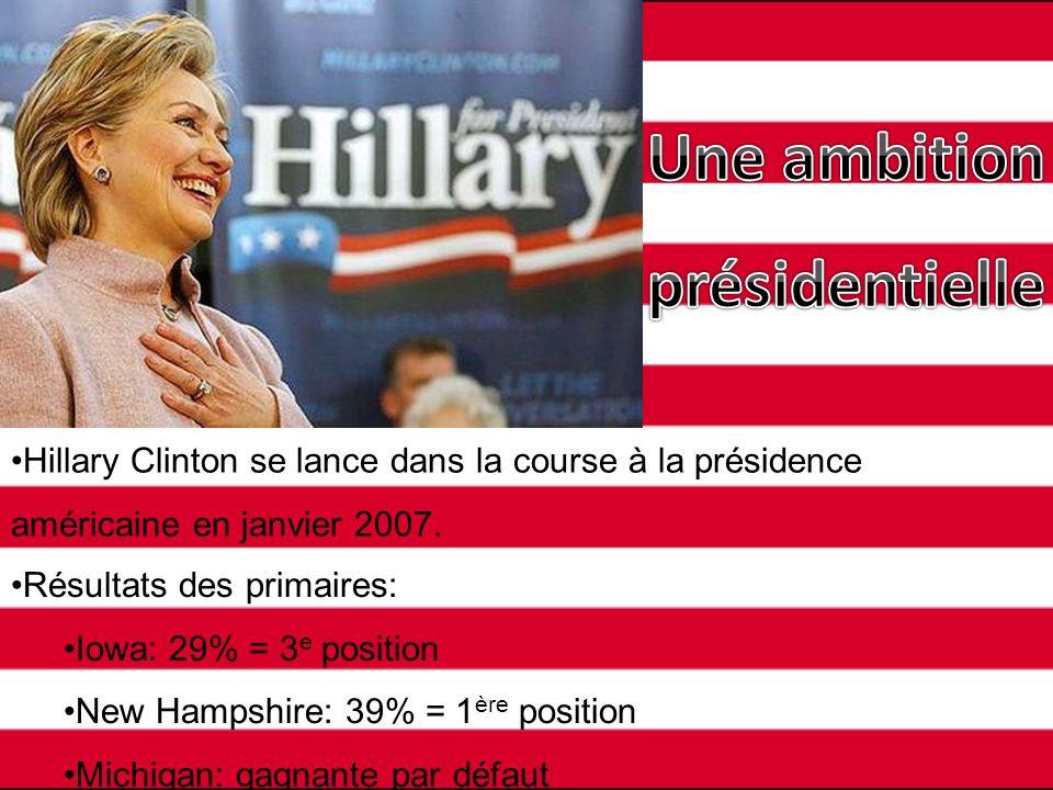 Hillary Clinton se lance dans la course à la présidence américaine en janvier 2007. Résultats des primaires: Iowa: 29% = 3 e position New Hampshire: 3
