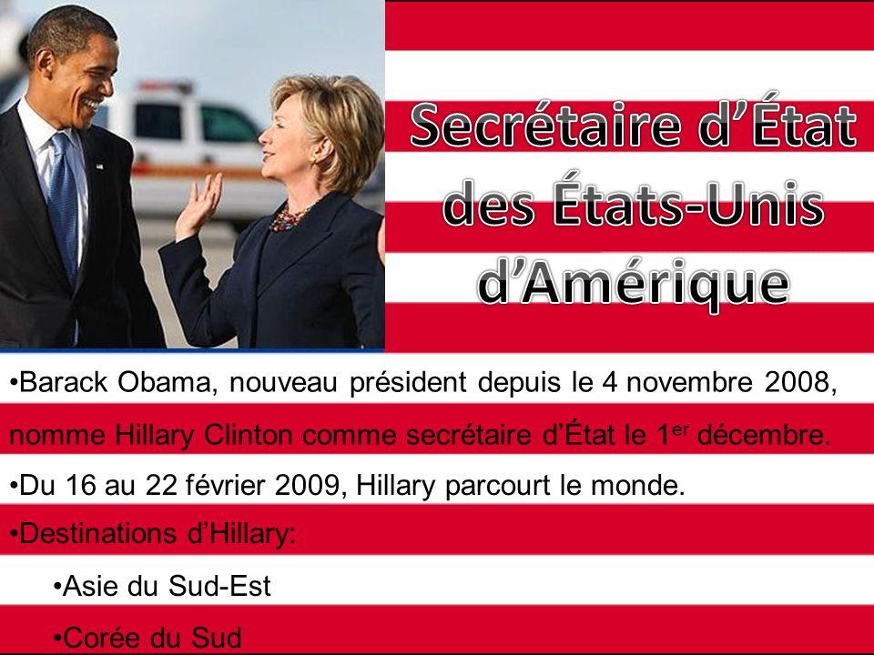Barack Obama, nouveau président depuis le 4 novembre 2008, nomme Hillary Clinton comme secrétaire dÉtat le 1 er décembre. Du 16 au 22 février 2009, Hi