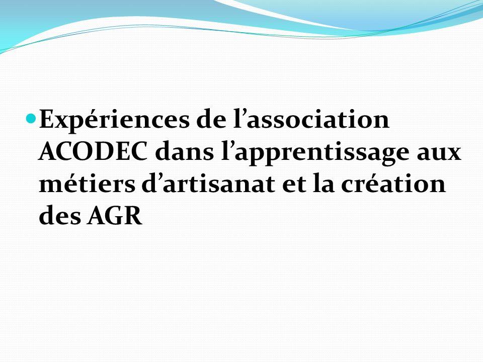 Expériences de lassociation ACODEC dans lapprentissage aux métiers dartisanat et la création des AGR