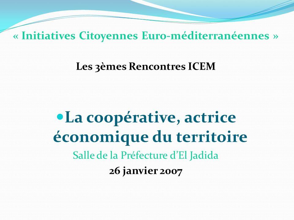 « Initiatives Citoyennes Euro-méditerranéennes » Les 3èmes Rencontres ICEM La coopérative, actrice économique du territoire Salle de la Préfecture dEl