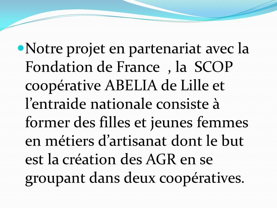 Notre projet en partenariat avec la Fondation de France, la SCOP coopérative ABELIA de Lille et lentraide nationale consiste à former des filles et je