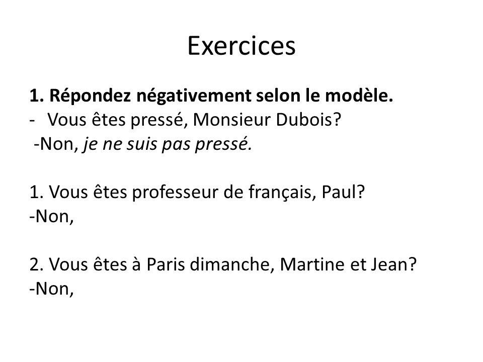 Exercices 1.Répondez négativement selon le modèle.