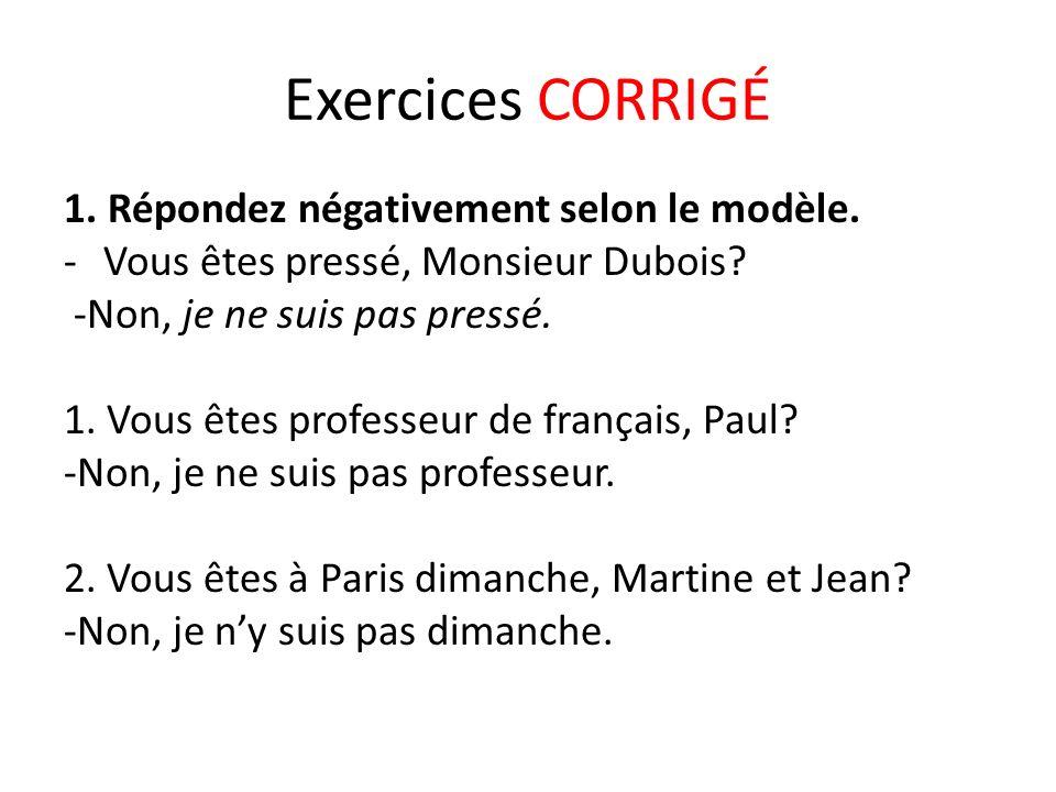 Exercices CORRIGÉ 1.Répondez négativement selon le modèle.