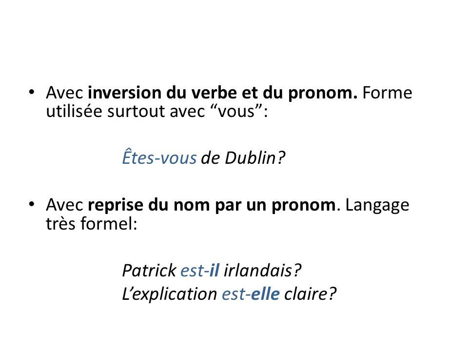 Avec inversion du verbe et du pronom.Forme utilisée surtout avec vous: Êtes-vous de Dublin.