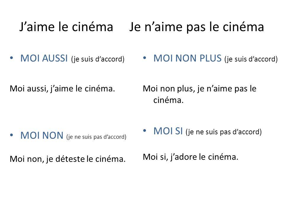 Jaime le cinéma Je naime pas le cinéma MOI AUSSI (je suis daccord) Moi aussi, jaime le cinéma.