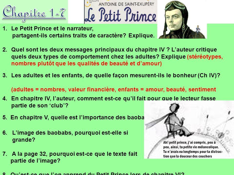 1.Le Petit Prince et le narrateur, partagent-ils certains traits de caractère? Explique. 2.Quel sont les deux messages principaux du chapitre IV ? Lau