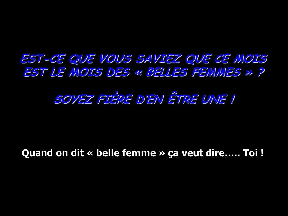 EST-CE QUE VOUS SAVIEZ QUE CE MOIS EST LE MOIS DES « BELLES FEMMES » .