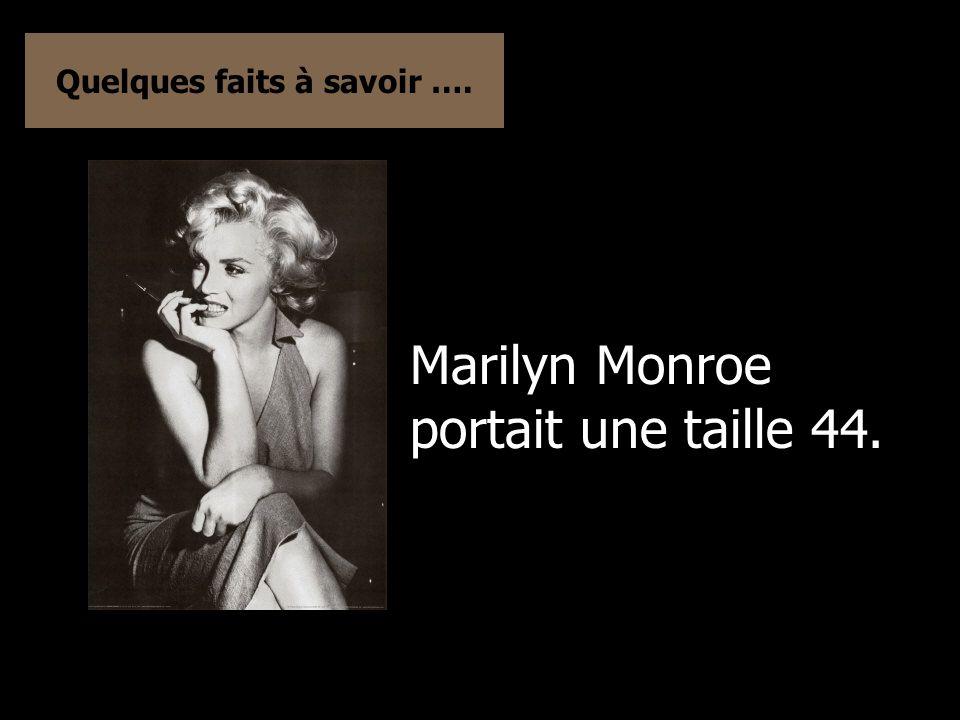 Quelques faits à savoir …. Marilyn Monroe portait une taille 44.