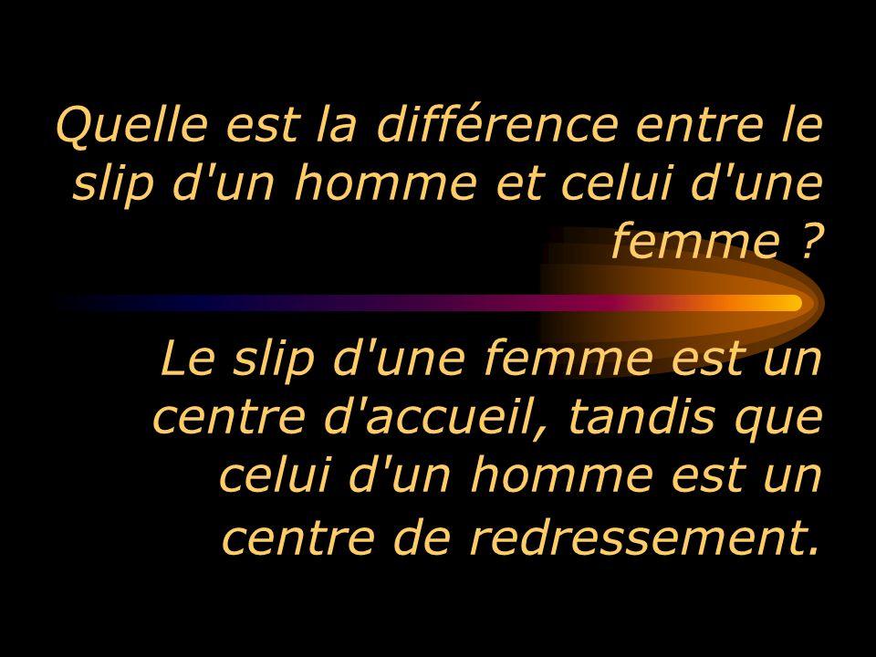 Quelle est la différence entre le slip d'un homme et celui d'une femme ? Le slip d'une femme est un centre d'accueil, tandis que celui d'un homme est