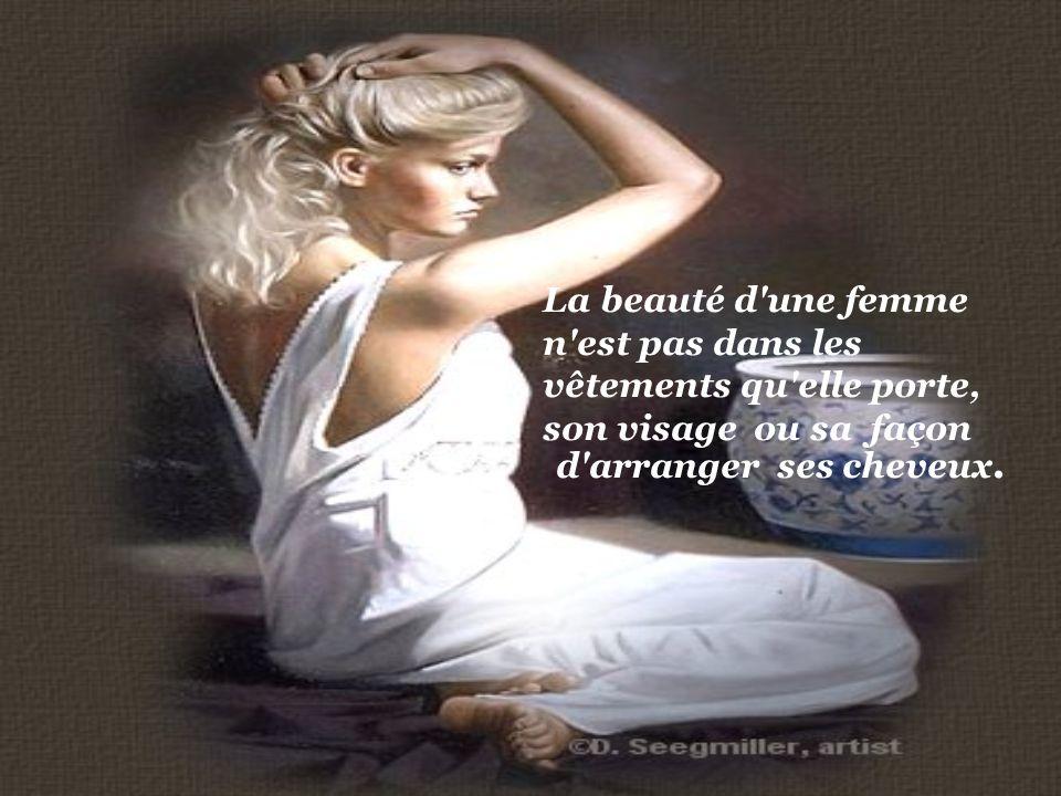 La beauté d une femme n est pas dans les vêtements qu elle porte, son visage ou sa façon d arranger ses cheveux.