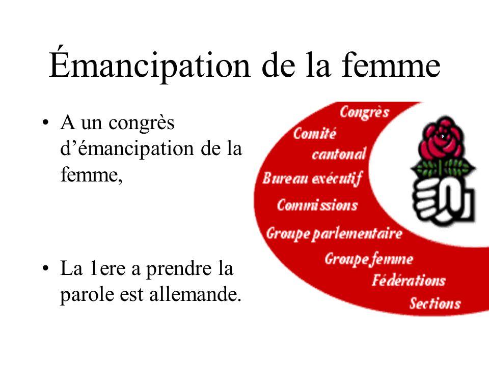 Émancipation de la femme A un congrès démancipation de la femme, La 1ere a prendre la parole est allemande.