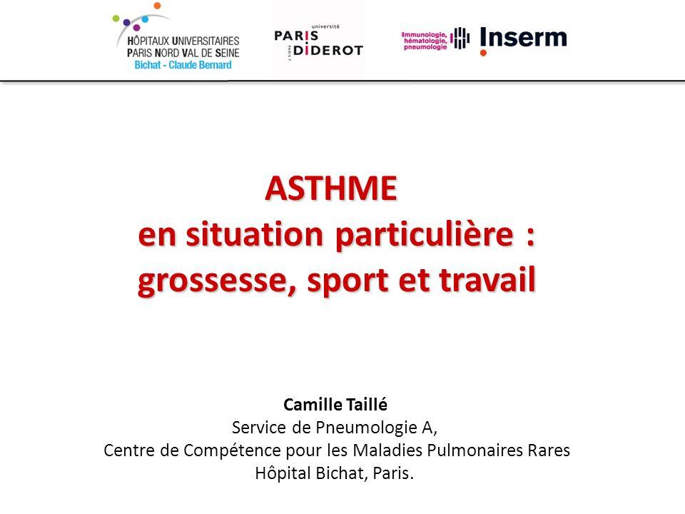 ASTHME en situation particulière : grossesse, sport et travail Camille Taillé Service de Pneumologie A, Centre de Compétence pour les Maladies Pulmona