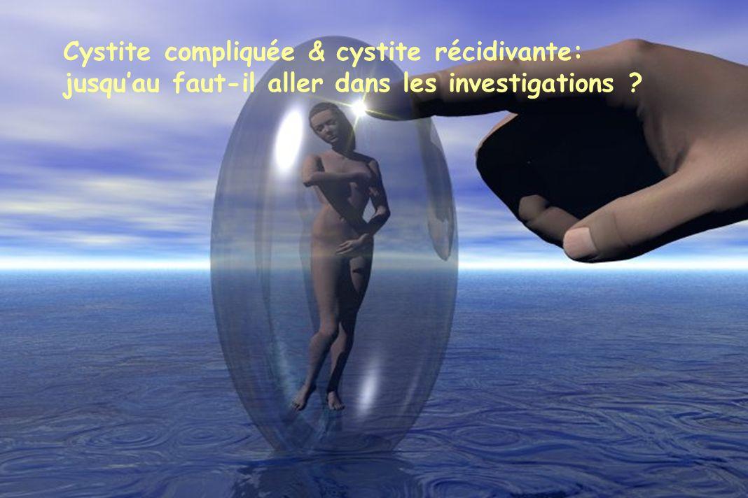 Cystite compliquée & cystite récidivante: jusquau faut-il aller dans les investigations ?