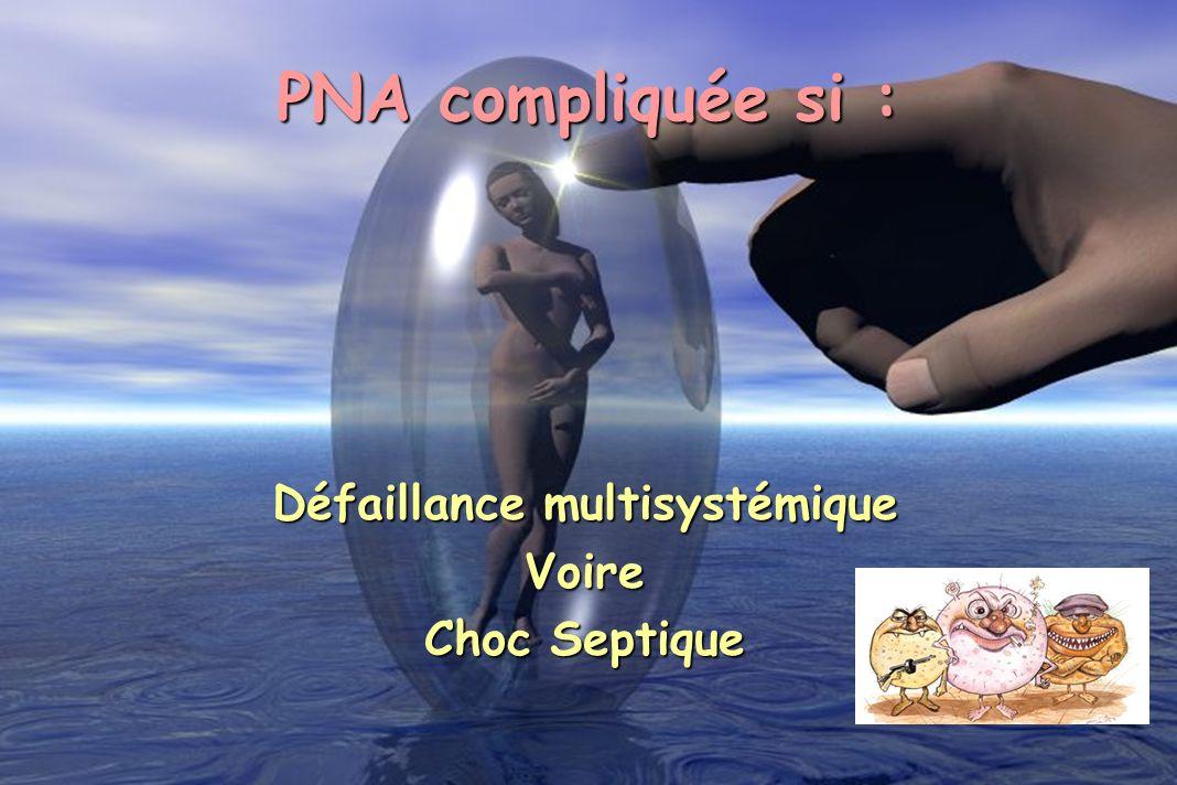 PNA compliquée si : Défaillance multisystémique Voire Choc Septique