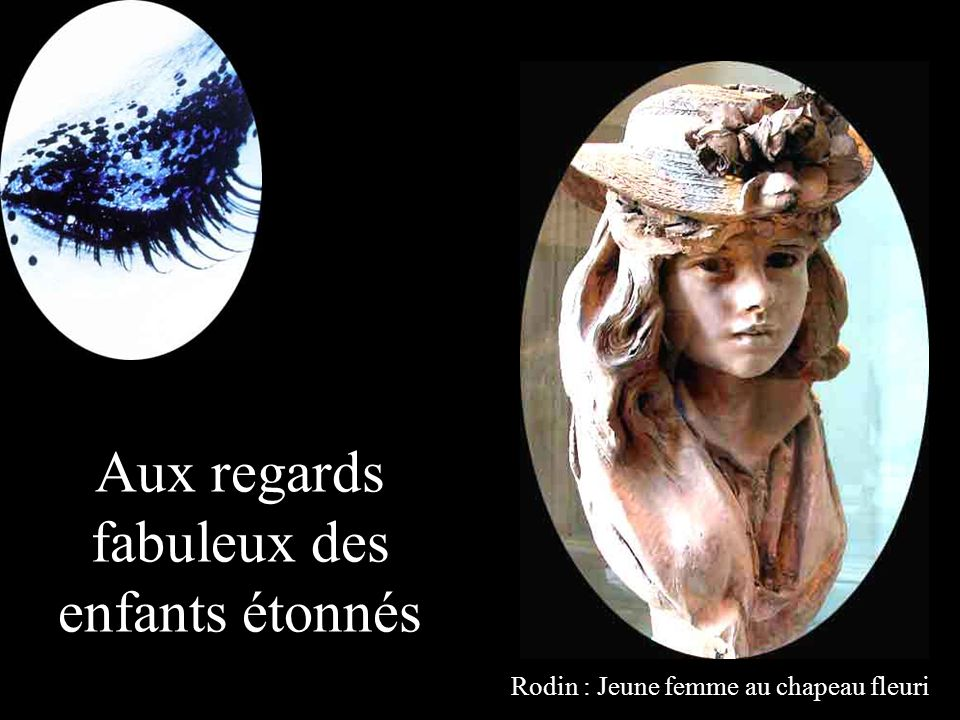 Aux regards fabuleux des enfants étonnés Rodin : Jeune femme au chapeau fleuri