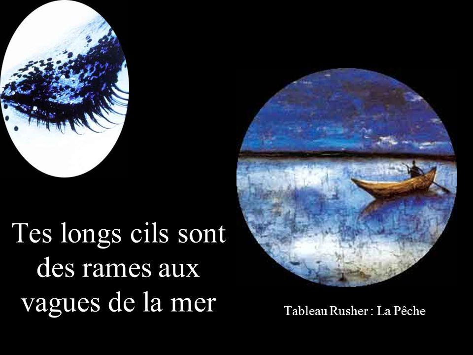 Tes longs cils sont des rames aux vagues de la mer Tableau Rusher : La Pêche