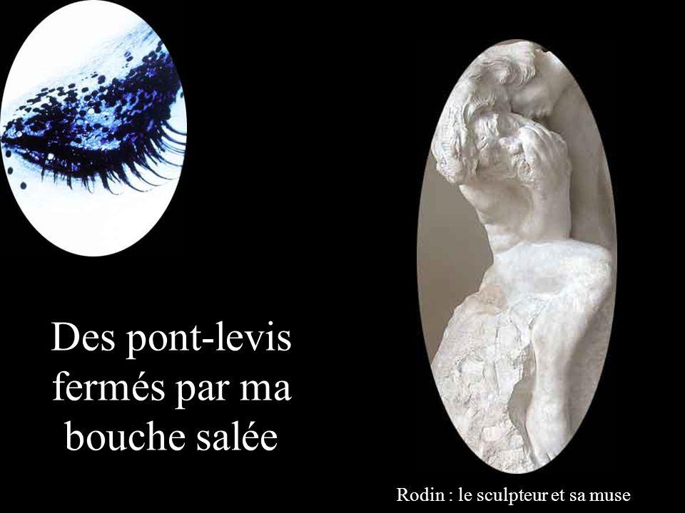 Des pont-levis fermés par ma bouche salée Rodin : le sculpteur et sa muse